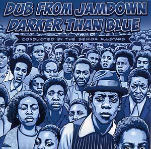 Dub from Jamdown - Darker Than Blue Conducted By The Senior Allstars